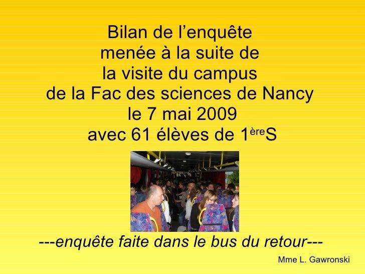 Bilan de l'enquête  menée à la suite de  la visite du campus  de la Fac des sciences de Nancy  le 7 mai 2009 avec 61 élève...