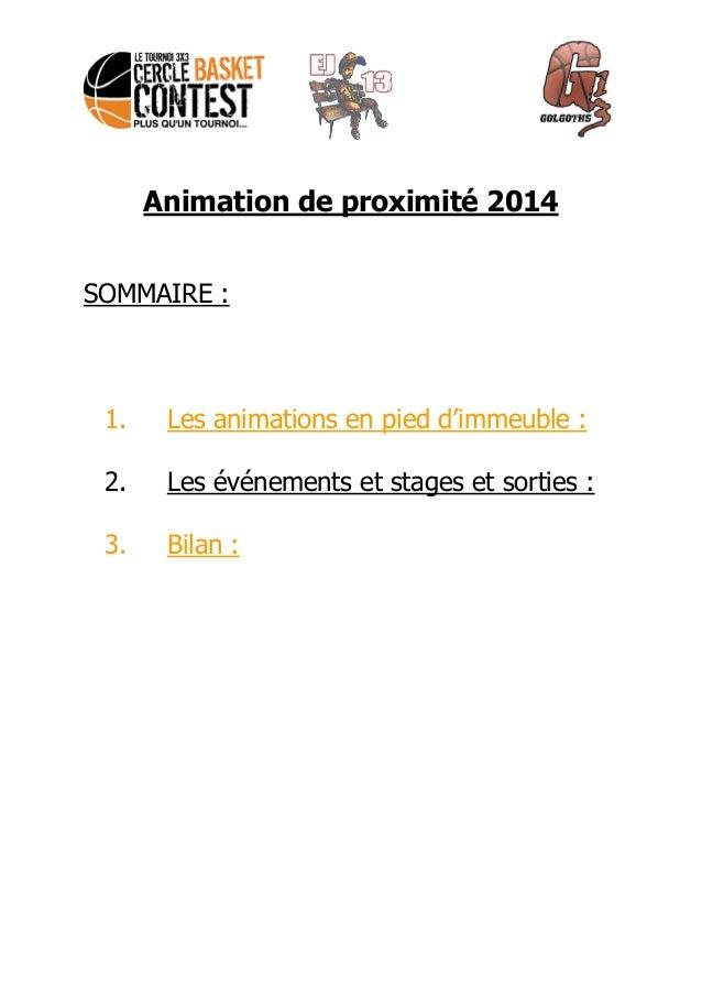 Animation de proximité 2014  SOMMAIRE :  1. Les animations en pied d'immeuble :  2. Les événements et stages et sorties : ...