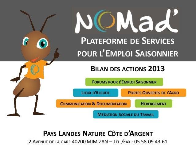 BILAN DES ACTIONS 2013 PAYS LANDES NATURE CÔTE D'ARGENT 2 AVENUE DE LA GARE 40200 MIMIZAN – TÉL./FAX : 05.58.09.43.61 PLAT...