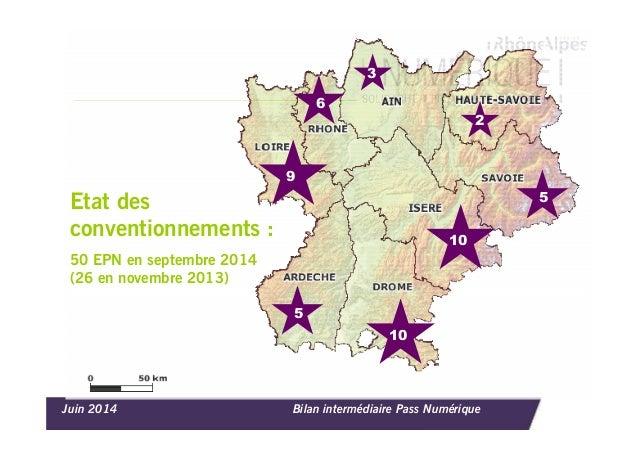 Juin 2014 Bilan intermédiaire Pass Numérique Etat des conventionnements : 50 EPN en septembre 2014 (26 en novembre 2013) 9...