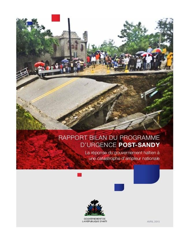 GOUVERNEMENT DE LA RÉPUBLIQUE D'HAÏTI AVRIL 2015 Rapport BILAN DU Programme d'Urgence Post-Sandy La réponse du gouvernemen...