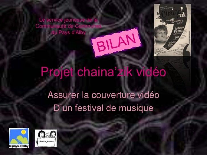 Le service jeunesse de la Communauté de Communes<br />du Pays d'Alby <br />BILAN<br />Projet chaina'zik vidéo<br />Assurer...