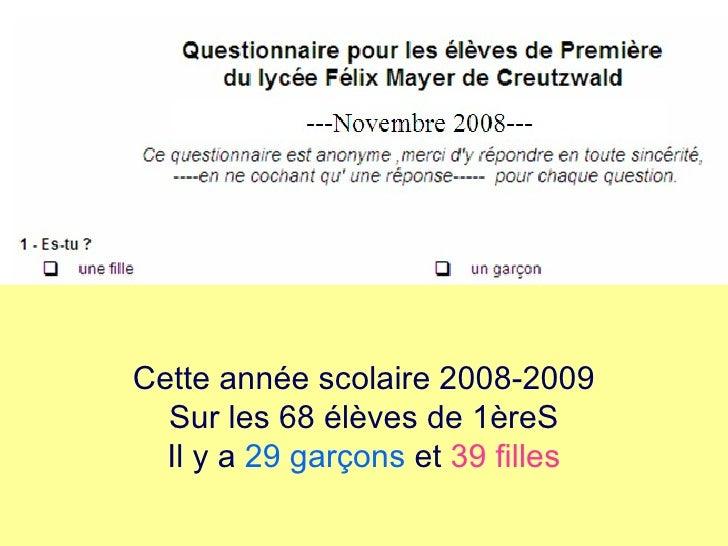 Cette année scolaire 2008-2009 Sur les 68 élèves de 1èreS Il y a  29 garçons  et  39 filles