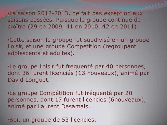 •La saison 2012-2013, ne fait pas exception aux saisons passées. Puisque le groupe continue de croître (29 en 2009, 41 en ...