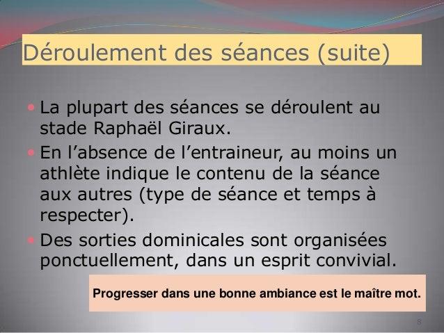 Déroulement des séances (suite)  La plupart des séances se déroulent au stade Raphaël Giraux.  En l'absence de l'entrain...
