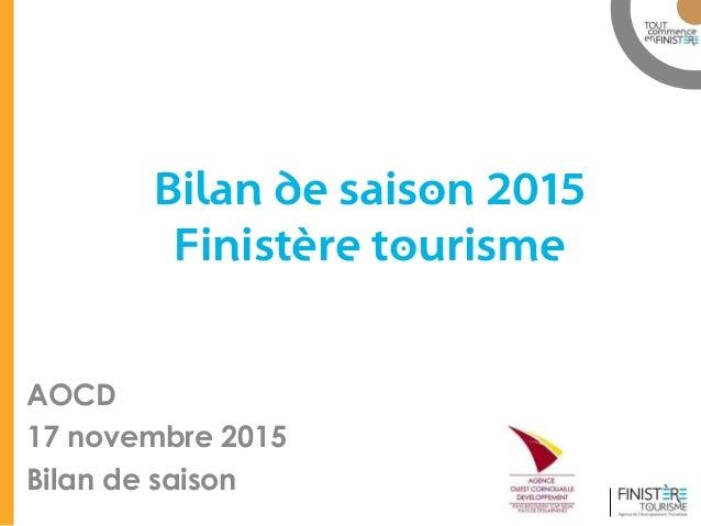www.finisteretourisme.com Bilan de saison 2015 Finistère tourisme AOCD 17 novembre 2015 Bilan de saison