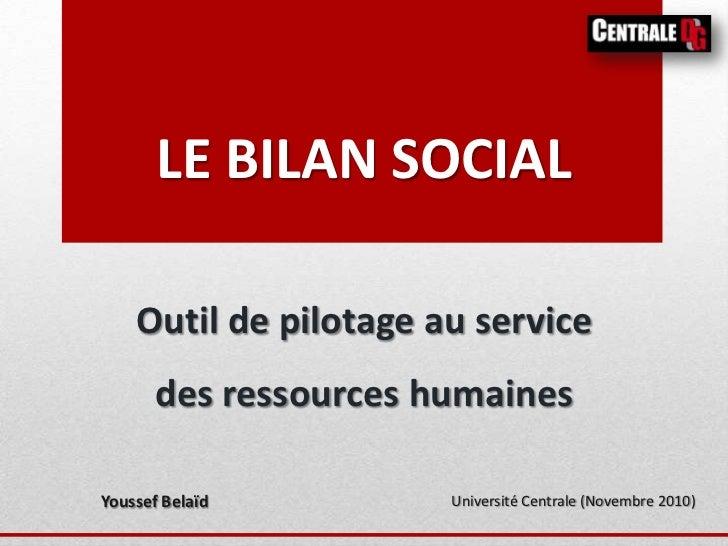 LE BILAN SOCIAL    Outil de pilotage au service       des ressources humainesYoussef Belaïd         Université Centrale (N...