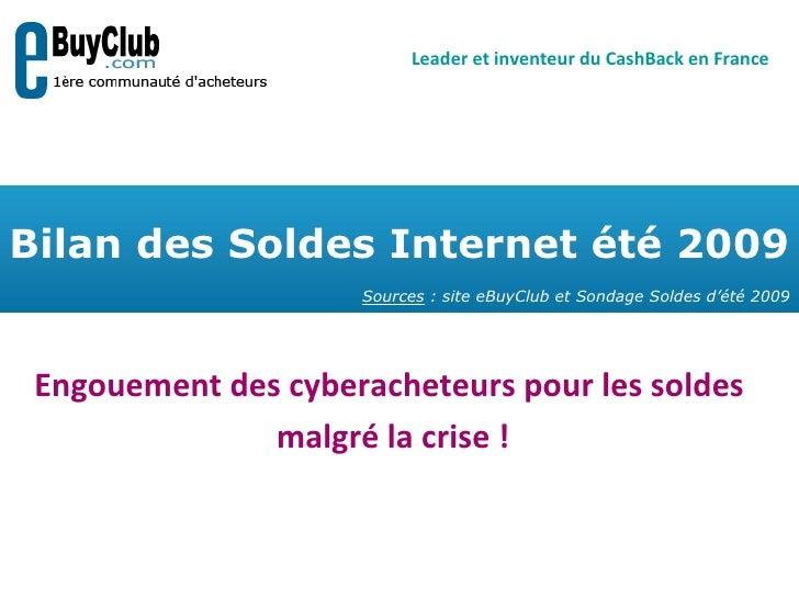 Engouement des cyberacheteurs pour les soldes  malgré la crise! Bilan des Soldes Internet été 2009 Sources : site eBuyCl...