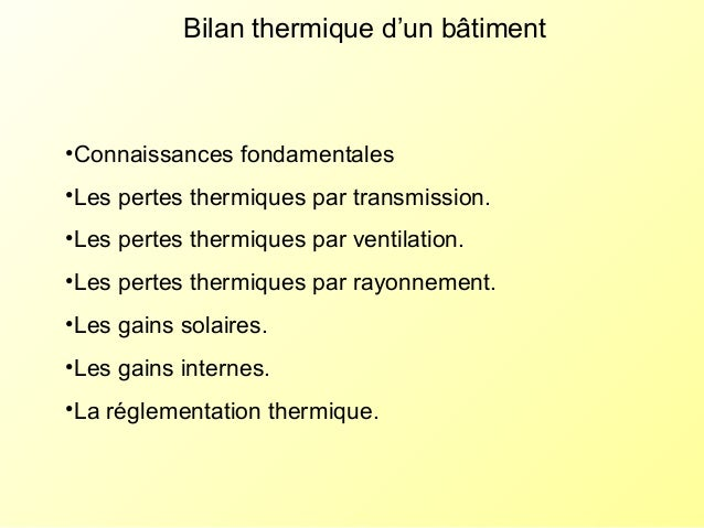 Bilan thermique d'un bâtiment •Connaissances fondamentales •Les pertes thermiques par transmission. •Les pertes thermiques...