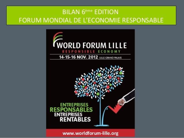 BILAN 6ème EDITIONFORUM MONDIAL DE L'ECONOMIE RESPONSABLE           www.worldforum-lille.org