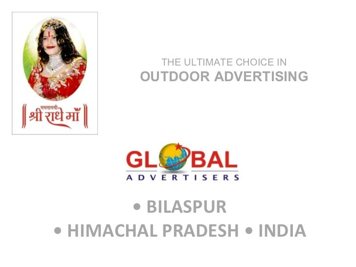 •  BILASPUR • HIMACHAL PRADESH • INDIA THE ULTIMATE CHOICE IN  OUTDOOR ADVERTISING