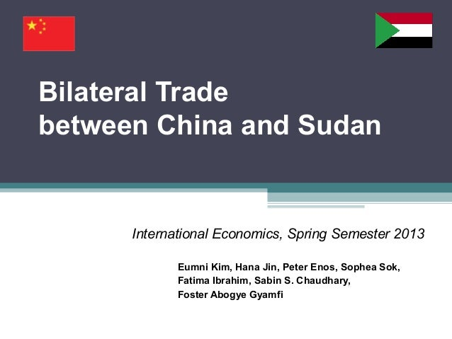Bilateral Tradebetween China and SudanInternational Economics, Spring Semester 2013Eumni Kim, Hana Jin, Peter Enos, Sophea...