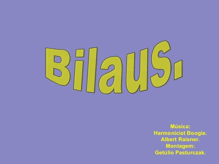 Bilaus. Música: Harmonicist Boogie. Albert Raisner. Montagem: Getúlio Pasturczak.