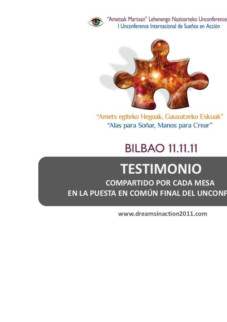 TESTIMONIO         COMPARTIDO POR CADA MESAEN LA PUESTA EN COMÚN FINAL DEL UNCONFERENCE           www.dreamsinaction2011.com