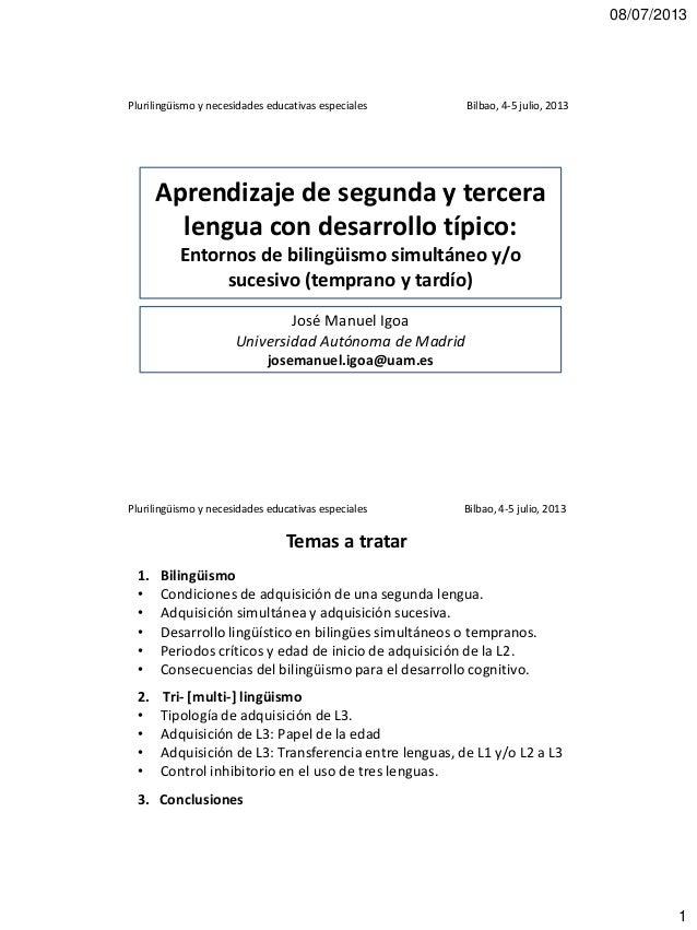 08/07/2013 1 Aprendizaje de segunda y tercera lengua con desarrollo típico: Entornos de bilingüismo simultáneo y/o sucesiv...