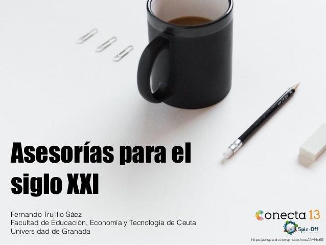 https://unsplash.com/photos/xxeAftHHq6E Asesorías para el siglo XXI Fernando Trujillo Sáez Facultad de Educación, Economía...
