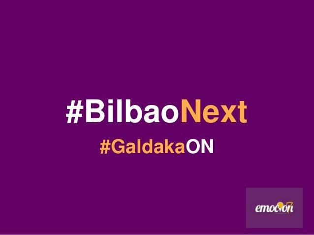 #BilbaoNext  #GaldakaON