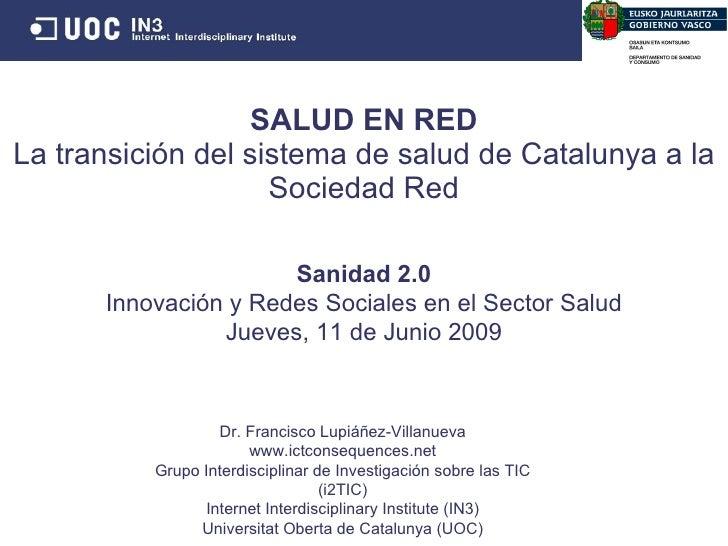 SALUD EN RED La transición del sistema de salud de Catalunya a la Sociedad Red Dr. Francisco Lupi áñez-Villanueva www.ictc...