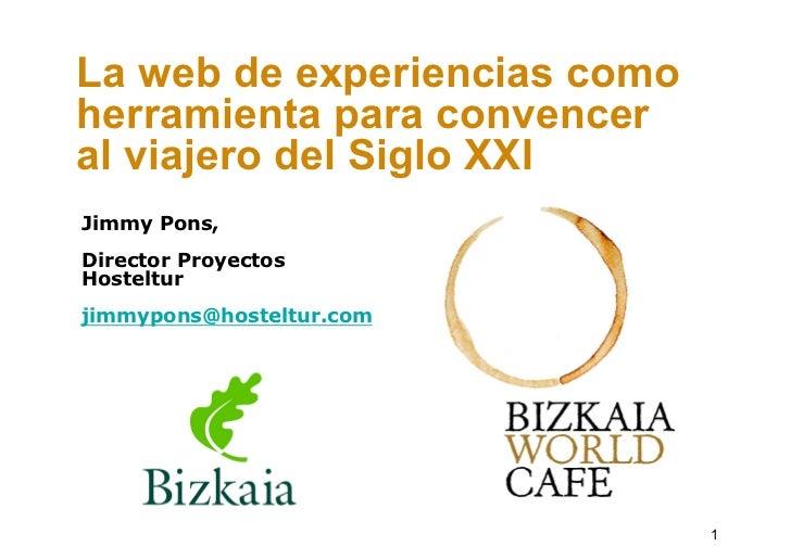 La web de experiencias como herramienta para convencer al viajero del Siglo XXI Jimmy Pons, Director Proyectos Hosteltur j...