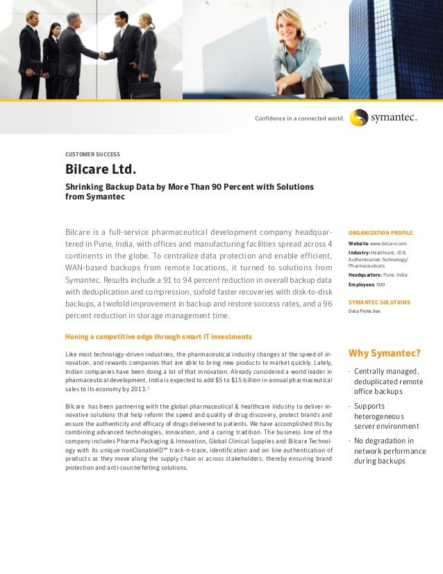 Customer Success Bilcare Ltd. Shrinking Backup Data by More Than 90 Percent with Solutions from Symantec Bilcare is a full...