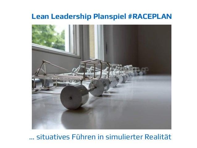 … situatives Führen in simulierter Realität Lean Leadership Planspiel #RACEPLAN