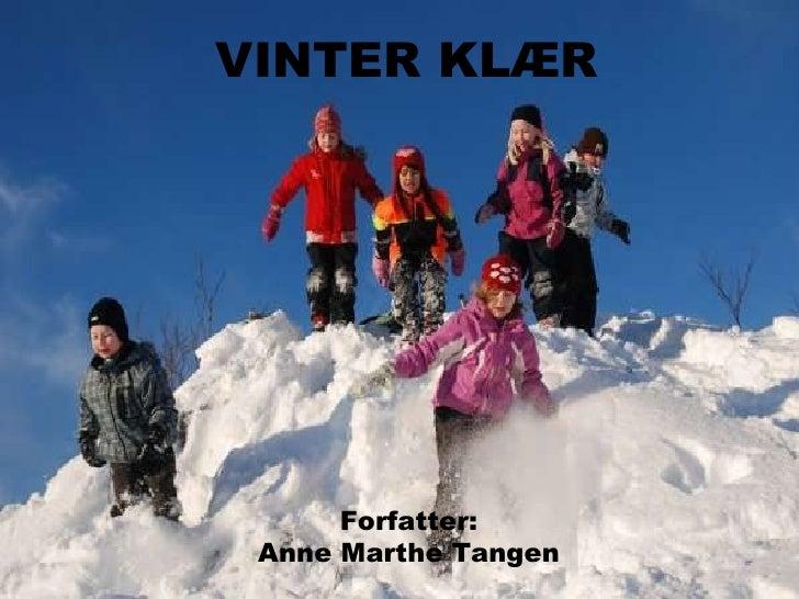 VINTER KLÆR Forfatter:  Anne Marthe Tangen VINTER KLÆR Forfatter: Anne Marthe Tangen