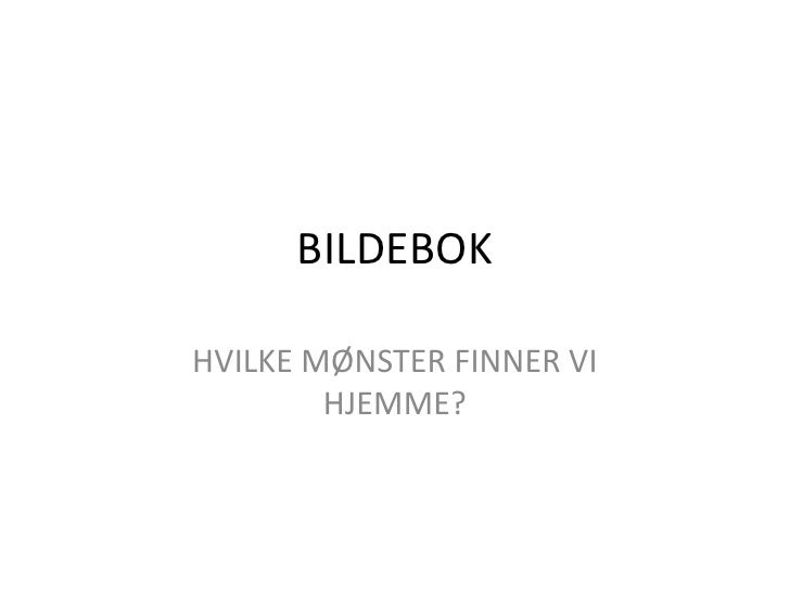 BILDEBOK<br />HVILKE MØNSTER FINNER VI HJEMME?<br />