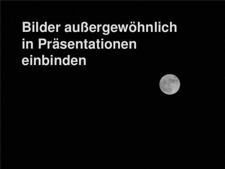 Bilder außergewöhnlich       in Präsentationen       einbindenBilder anders nutzen                   Matthias Rückel Inter...