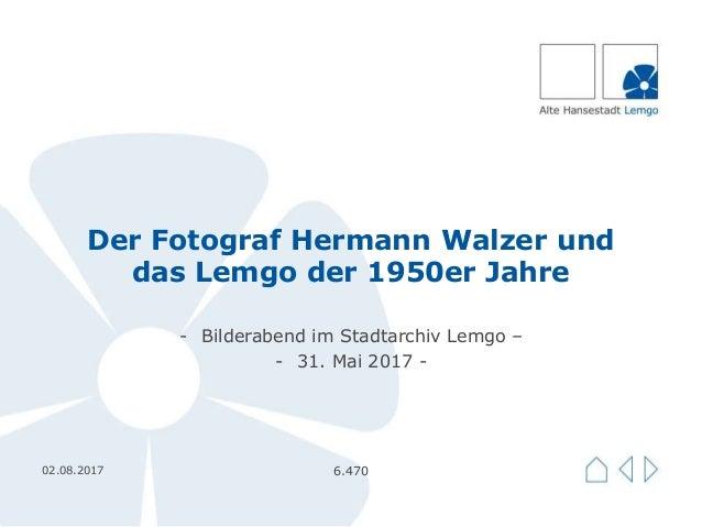 Der Fotograf Hermann Walzer und das Lemgo der 1950er Jahre - Bilderabend im Stadtarchiv Lemgo – - 31. Mai 2017 - 02.08.201...