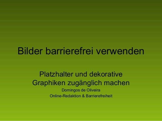 Bilder barrierefrei verwenden Platzhalter und dekorative Graphiken zugänglich machen Domingos de Oliveira Online-Redaktion...