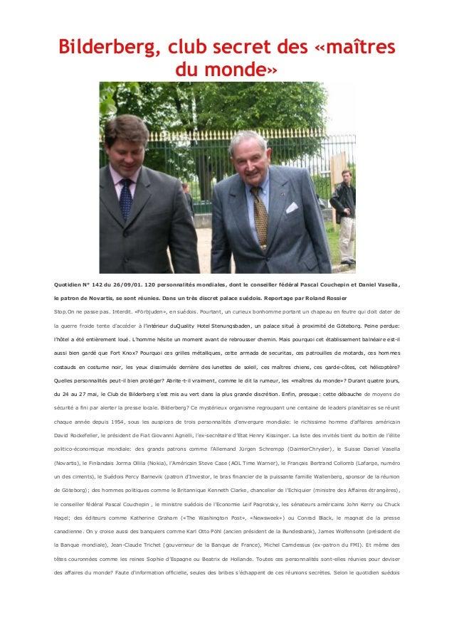 Bilderberg, club secret des «maîtres du monde» Quotidien N° 142 du 26/09/01. 120 personnalités mondiales, dont le conseill...