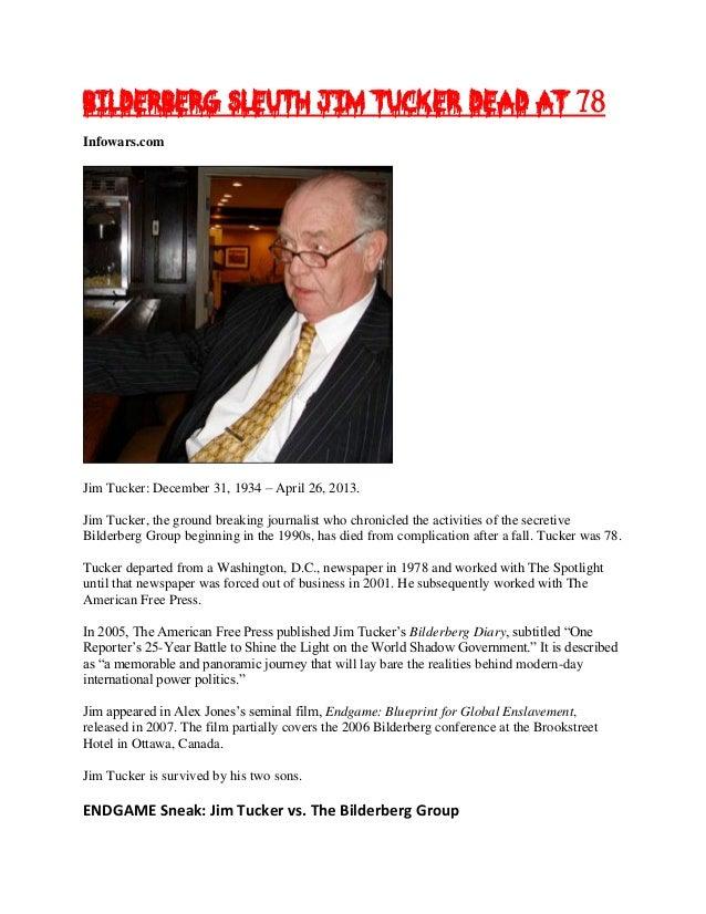 Bilderberg Sleuth Jim Tucker Dead at 78Infowars.comJim Tucker: December 31, 1934 – April 26, 2013.Jim Tucker, the ground b...