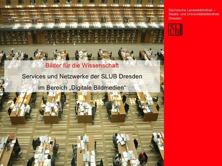 """Bilder für die Wissenschaft Services und Netzwerke der SLUB Dresden im Bereich """"Digitale Bildmedien"""" Sächsische Landesbibl..."""