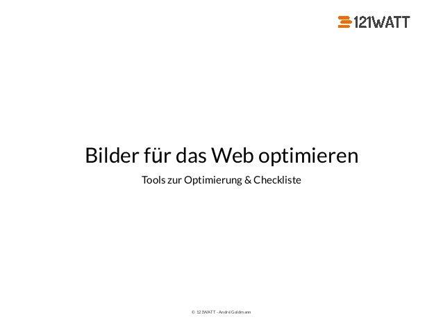 © 121WATT - André Goldmann Bilder für das Web optimieren Tools zur Optimierung & Checkliste