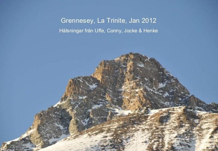 Grennesey, La Trinite, Jan 2012Hälsningar från Uffe, Conny, Jocke & Henke