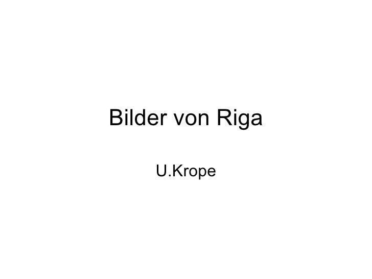 Bilder von Riga U.Krope