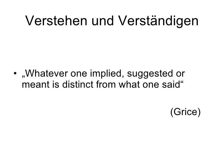 "Verstehen und Verständigen <ul><li>"" Whatever one implied, suggested or meant is distinct from what one said"" </li></ul><u..."