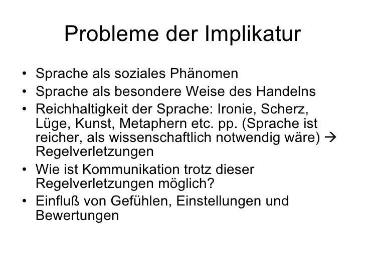 Probleme der Implikatur <ul><li>Sprache als soziales Phänomen </li></ul><ul><li>Sprache als besondere Weise des Handelns <...