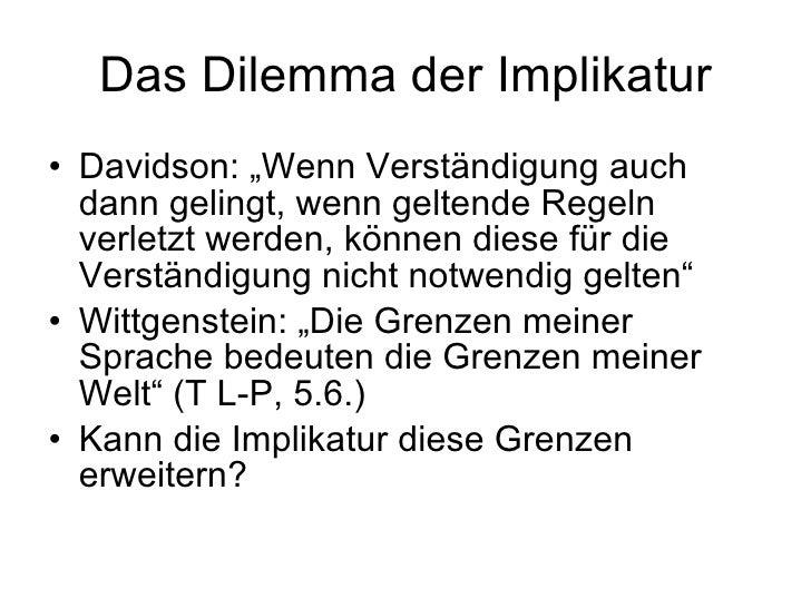 """Das Dilemma der Implikatur <ul><li>Davidson: """"Wenn Verständigung auch dann gelingt, wenn geltende Regeln verletzt werden, ..."""