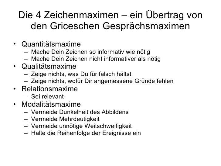 Die 4 Zeichenmaximen – ein Übertrag von den Griceschen Gesprächsmaximen <ul><li>Quantitätsmaxime </li></ul><ul><ul><li>Mac...