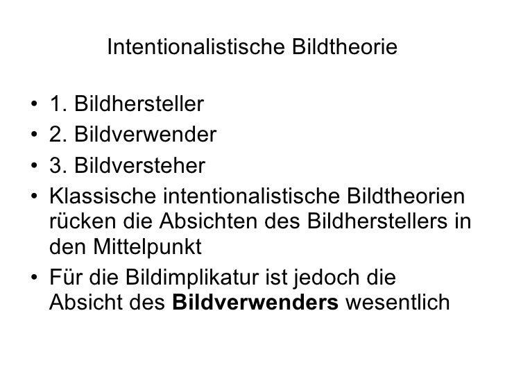 Intentionalistische Bildtheorie <ul><li>1. Bildhersteller </li></ul><ul><li>2. Bildverwender </li></ul><ul><li>3. Bildvers...