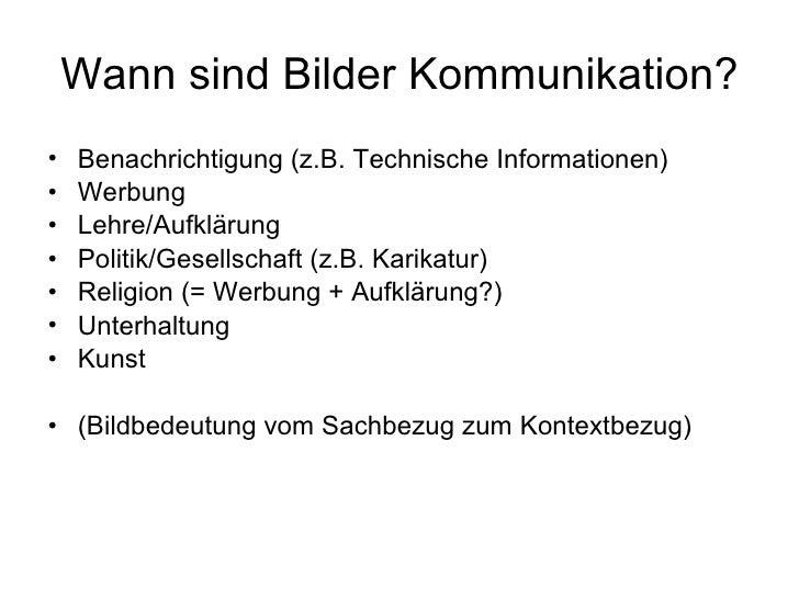 Wann sind Bilder Kommunikation? <ul><li>Benachrichtigung (z.B. Technische Informationen) </li></ul><ul><li>Werbung </li></...