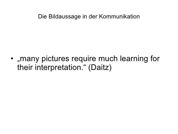 """Die Bildaussage in der Kommunikation <ul><li>"""" many pictures require much learning for their interpretation."""" (Daitz) </li..."""