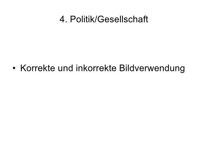 4. Politik/Gesellschaft <ul><li>Korrekte und inkorrekte Bildverwendung </li></ul>