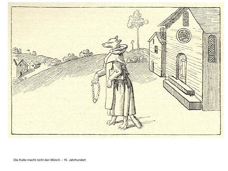 <ul><li>Die Kutte macht nicht den Mönch. - 16. Jahrhundert   </li></ul>