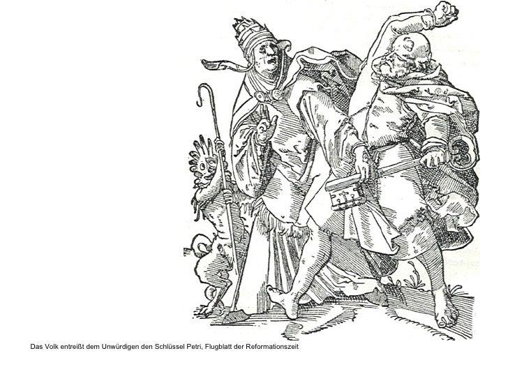 <ul><li>Das Volk entreißt dem Unwürdigen den Schlüssel Petri, Flugblatt der Reformationszeit  </li></ul>