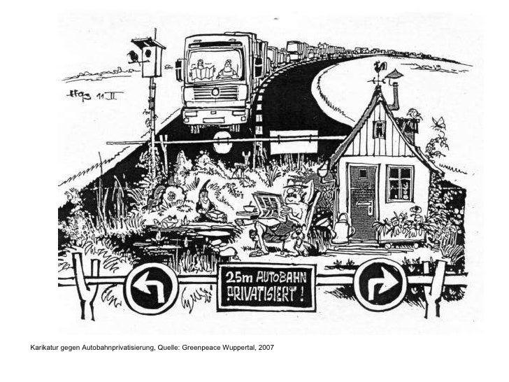 <ul><li>Karikatur gegen Autobahnprivatisierung, Quelle: Greenpeace Wuppertal, 2007  </li></ul>