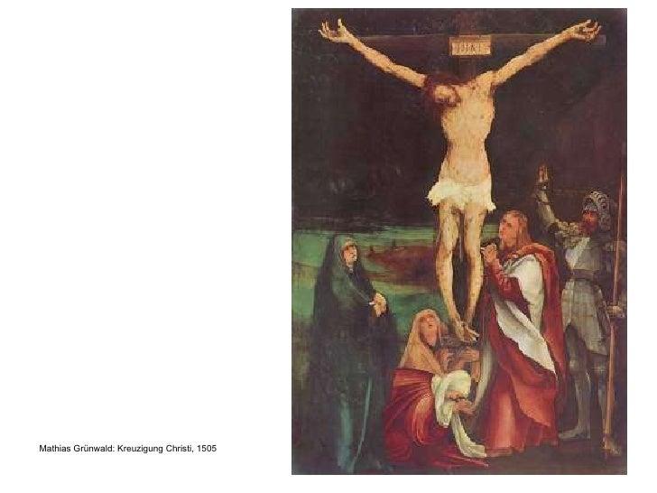 <ul><li>Mathias Grünwald: Kreuzigung Christi, 1505 </li></ul>