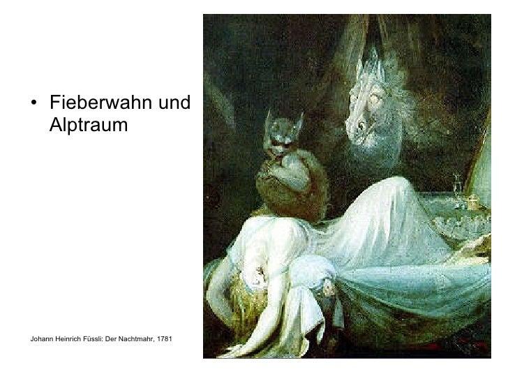 <ul><li>Fieberwahn und Alptraum </li></ul><ul><li>Johann Heinrich Füssli: Der Nachtmahr, 1781 </li></ul>