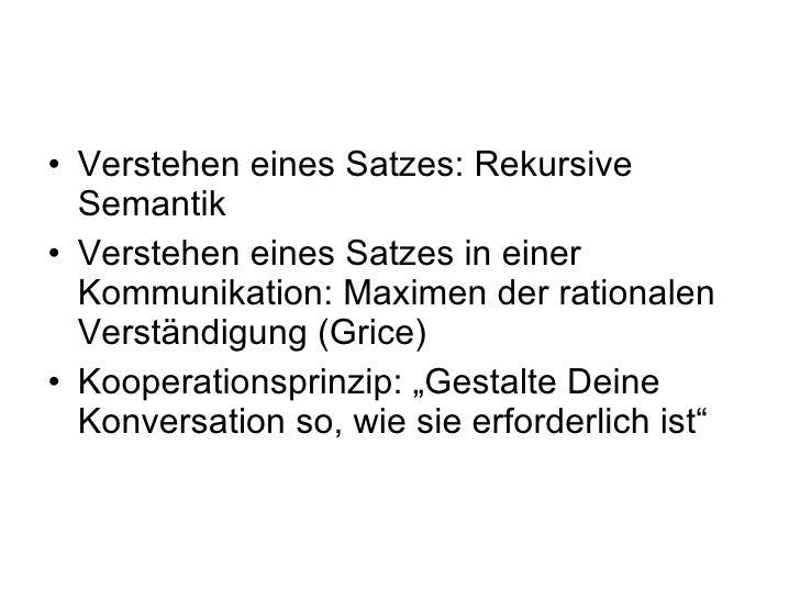 <ul><li>Verstehen eines Satzes: Rekursive Semantik </li></ul><ul><li>Verstehen eines Satzes in einer Kommunikation: Maxime...